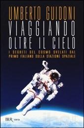 Copertina del libro di Umberto Guidoni VIAGGIANDO OLTRE IL CIELO